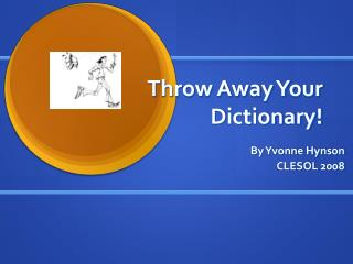Throw Away Your Dictionary!