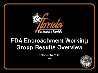 FDA Encroachment Working Group Results Overview October 14, 2008 final