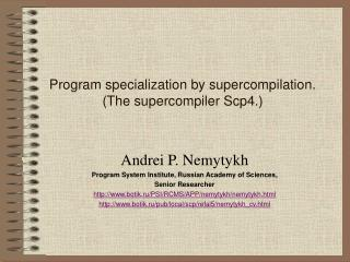 Program specialization by supercompilation.     (The supercompiler Scp4.)