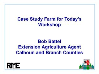 Case Study Farm for Today's Workshop Bob Battel Extension Agriculture Agent Calhoun and Branch Counties