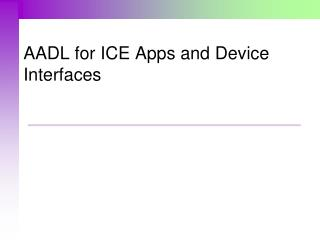 AADL for ICE Apps and Device Interfaces