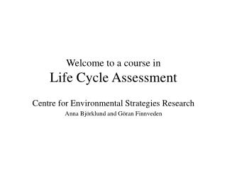 Welcome to a course in Life Cycle Assessment