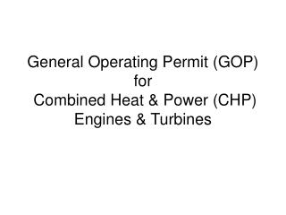 General Operating Permit (GOP) for  Combined Heat & Power (CHP) Engines & Turbines