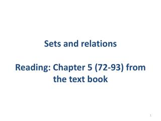 Sets and relations Reading: Chapter 5 (72-93) from the text book