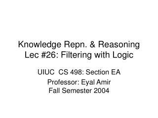 Knowledge Repn. & Reasoning Lec #26: Filtering with Logic