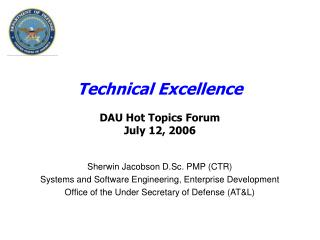 Technical Excellence DAU Hot Topics Forum July 12, 2006