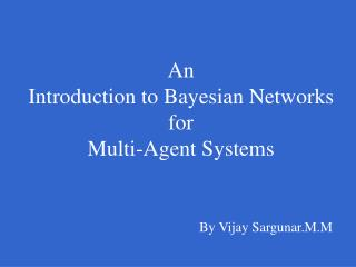 An Introduction to Bayesian Networks for Multi-Agent Systems