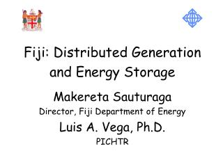 Fiji: Distributed Generation  and Energy Storage  Makereta Sauturaga