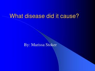 What disease did it cause?