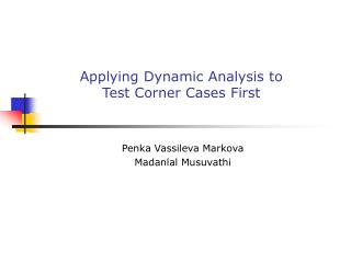 Applying Dynamic Analysis to  Test Corner Cases First