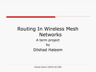 Routing In Wireless Mesh Networks A term project  by Dilshad Haleem