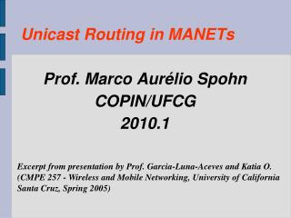 Unicast Routing in MANETs Prof. Marco Aurélio Spohn COPIN/UFCG 2010.1