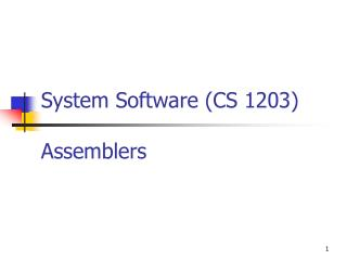 System Software (CS 1203) Assemblers