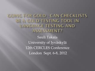Going  for Gold - Can Checklists be a Gold-testing Tool in Language Testing and  Assessment ?