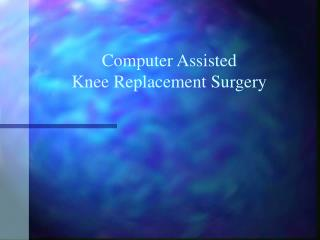 Computer Assisted  Knee Replacement Surgery