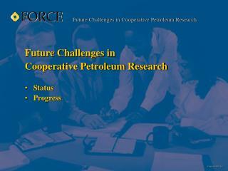 Future Challenges in Cooperative Petroleum Research Status Progress