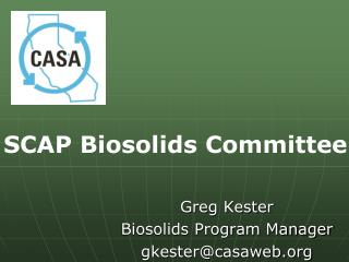 Greg Kester Biosolids Program Manager gkester@casaweb
