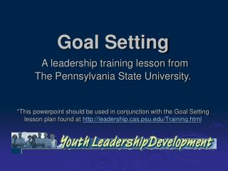 Goal Setting A leadership training lesson from  The Pennsylvania State University.