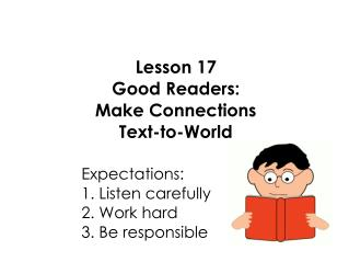 Lesson 17 Good Readers: Make Connections Text-to-World Expectations: