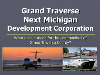 Grand Traverse Next Michigan Development Corporation