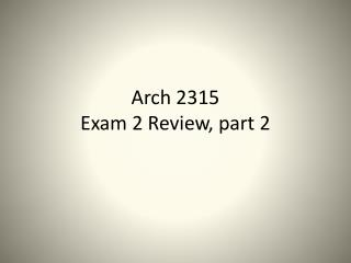 Arch 2315 Exam 2 Review, part 2