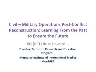 BG (RET) Russ Howard— Director, Terrorism Research and Education Program—