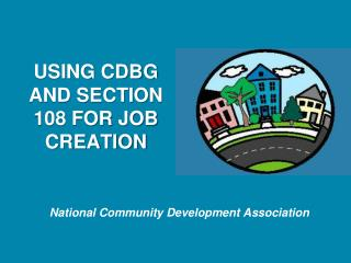 USING CDBG AND SECTION 108 FOR JOB CREATION