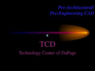 Pre-Architectural/ Pre-Engineering CAD