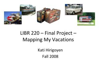 LIBR 220 – Final Project –  Mapping My Vacations
