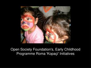 Open Society Foundation's, Early Childhood Programme Roma 'Kopaçi' Initiatives