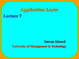 Application Layer Lecture 7 				Imran Ahmed University of Management & Technology