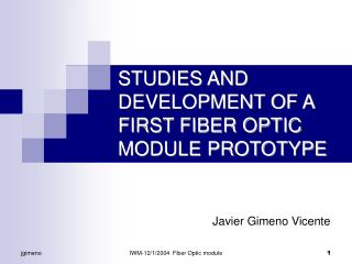 STUDIES AND DEVELOPMENT OF A FIRST FIBER OPTIC MODULE PROTOTYPE