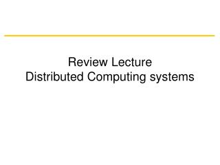Review Lecture Distributed Computing systems