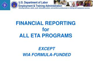 FINANCIAL REPORTING for ALL ETA PROGRAMS