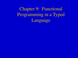Chapter 9:  Functional Programming in a Typed Language