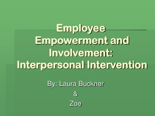 Employee  Empowerment and Involvement:  Interpersonal Intervention