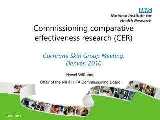 Commissioning comparative effectiveness research (CER) Cochrane Skin Group Meeting,  Denver, 2010