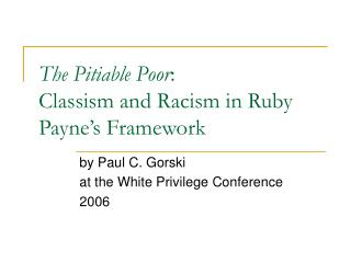 The Pitiable Poor : Classism and Racism in Ruby Payne's Framework