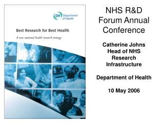 NHS R&D Forum Annual Conference Catherine Johns Head of NHS Research Infrastructure