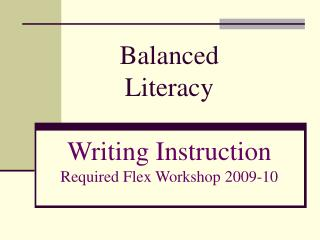 Balanced Literacy Writing Instruction Required Flex Workshop 2009-10