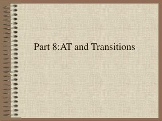 Part 8:AT and Transitions
