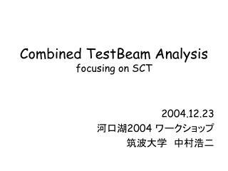 Combined TestBeam Analysis focusing on SCT