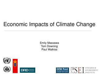 Economic Impacts of Climate Change Emily Massawa Tom Downing Paul Watkiss