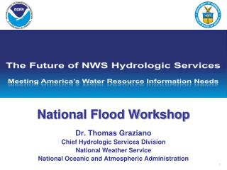 National Flood Workshop Dr. Thomas Graziano Chief Hydrologic Services Division