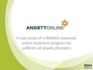A case study of a WebGUI-powered, online treatment program for sufferers of anxiety disorders