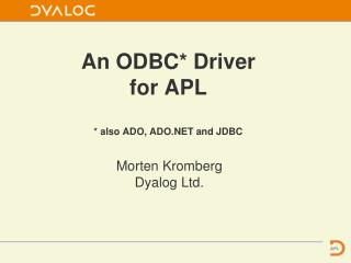 An ODBC* Driver for APL * also ADO, ADO.NET and JDBC