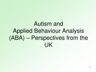 Autism and Applied Behaviour Analysis (ABA) – Perspectives from the UK