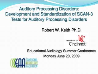 Robert W. Keith Ph.D . Educational Audiology Summer Conference Monday June 20, 2009