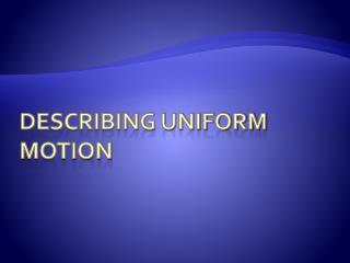 Describing Uniform Motion