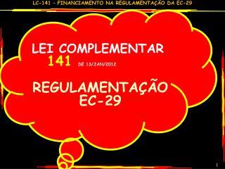 LEI COMPLEMENTAR  141  DE 13/JAN/2012 REGULAMENTAÇÃO  EC-29